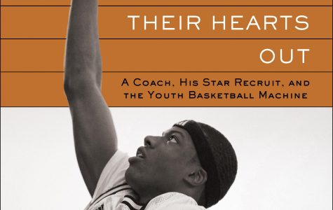 "Book Review: ""Play Their Hearts Out: A Coach, His Star Recruit, and the Youth Basketball Machine"""