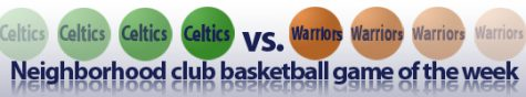 Neighborhood Club basketball game of the week 4: Celtics vs. Warriors